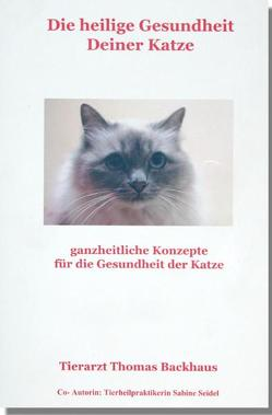 Die heilige Gesundheit Deiner Katze von Backhaus,  Thomas, Seidel,  Sabine