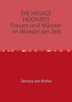 DIE HEILIGE HOCHZEIT. Frauen und Männer im Wandel der Zeit. von Butlar,  Tajanamé
