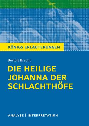 Die heilige Johanna der Schlachthöfe von Bertolt Brecht. Königs Erläuterungen. von Bernhardt,  Rüdiger, Brecht,  Bertolt