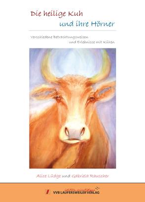 Die heilige Kuh und ihre Hörner von Lüdge,  Alice, Rauscher,  Gabriela