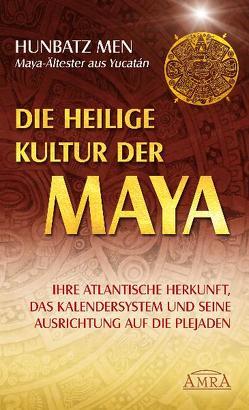 Die heilige Kultur der Maya. Ihre atlantische Herkunft, das Kalendersystem und seine Ausrichtung auf die Plejaden von Men,  Hunbatz