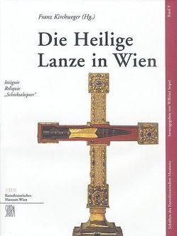 Die Heilige Lanze in Wien von Kirchweger,  Franz, Seipel,  Wilfried