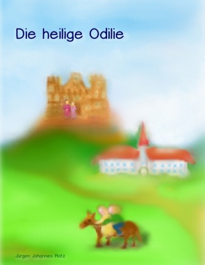 Die heilige Odilie von Platz,  Jürgen Johannes