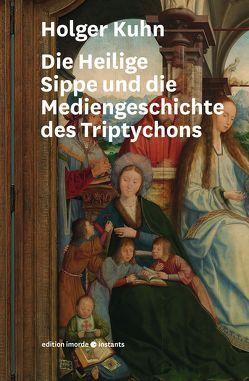 Die Heilige Sippe und die Mediengeschichte des Triptychons von Kuhn,  Holger