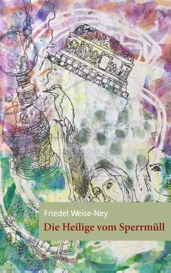 Die Heilige vom Sperrmüll von Weise-Ney,  Friedel