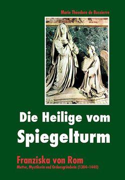 Die Heilige vom Spiegelturm von de Bussierre,  Marie Théodore, Wolf,  Monica