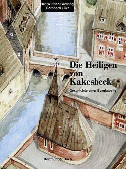 Die Heiligen von Kakesbeck von Dr. Flüggen,  Christiane, Dr. Grewing,  Wilfried, Gallus,  Peter, Prof. Dr. Beese,  Dieter, Prof. Dr. Lüke,  Ulrich, Raub,  Andreas, Schweinberger,  Mathes