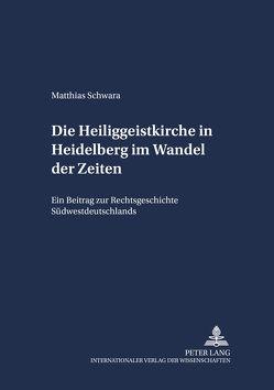 Die Heiliggeistkirche in Heidelberg im Wandel der Zeiten von Schwara,  Matthias