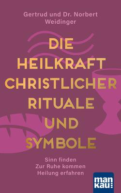 Die Heilkraft christlicher Rituale und Symbole von Weidinger,  Dr. Norbert, Weidinger,  Gertrud
