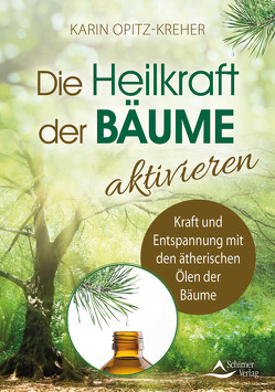 Die Heilkraft der Bäume aktivieren von Opitz-Kreher,  Karin