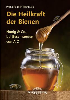 Die Heilkraft der Bienen von Hainbuch,  Friedrich