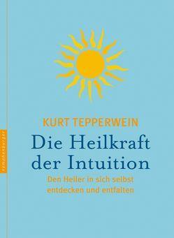 Die Heilkraft der Intuition von Tepperwein,  Kurt