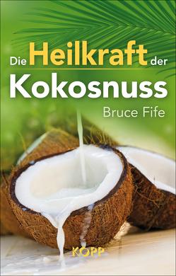 Die Heilkraft der Kokosnuss von Fife,  Bruce