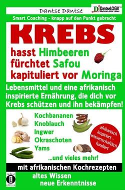 Die Heilkraft der Lebensmittel / KREBS hasst Himbeeren, fürchtet Safou und kapituliert vor Moringa von Dantse,  Dantse