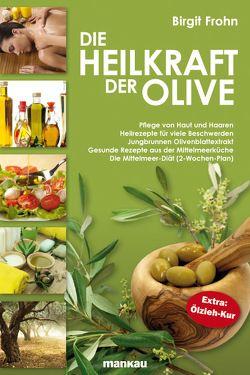Die Heilkraft der Olive von Frohn,  Birgit