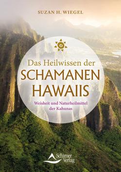 Die Heilkraft der Schamanen Hawaiis von Wiegel,  Suzan H.