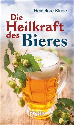 Die Heilkraft des Bieres von Kluge,  Heidelore