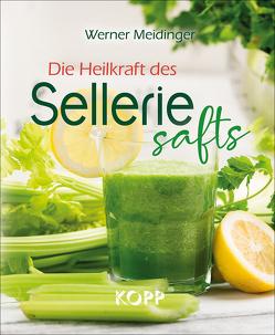Die Heilkraft des Selleriesafts von Meidinger,  Werner