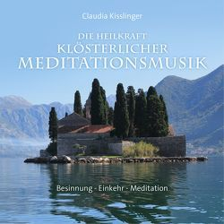 Die Heilkraft klösterlicher Meditationsmusik von Kisslinger,  Claudia