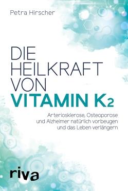 Die Heilkraft von Vitamin K2 von Hirscher,  Petra