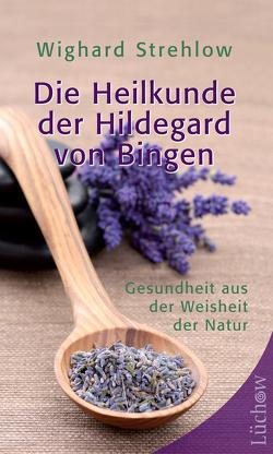 Die Heilkunde der Hildegard von Bingen von Strehlow,  Wighard