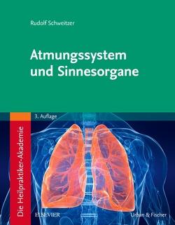 Die Heilpraktiker-Akademie. Atmungssystem und Sinnesorgane von Schweitzer,  Rudolf