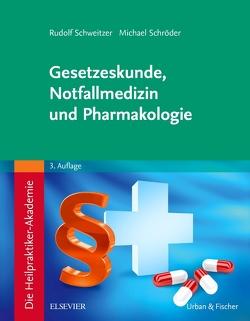 Die Heilpraktiker-Akademie. Gesetzeskunde, Notfallmedizin und Pharmakologie von Schroeder,  Michael, Schweitzer,  Rudolf