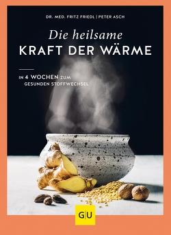 Die heilsame Kraft der Wärme von Asch,  Peter, Friedl,  Dr. med. Fritz, Friedl,  Fritz