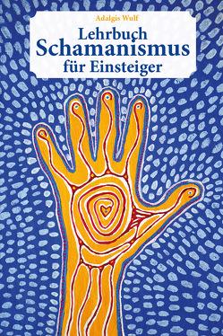 Lehrbuch Schamanismus für Einsteiger von Wulf,  Adalgis