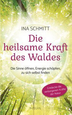 Die heilsame Kraft des Waldes von Schmitt,  Ina