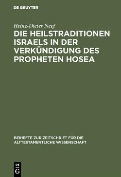 Die Heilstraditionen Israels in der Verkündigung des Propheten Hosea von Neef,  Heinz-Dieter