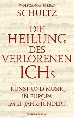 Die Heilung des verlorenen Ichs von Schultz,  Wolfgang-Andreas