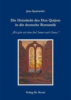 Die Heimkehr des Don Quijote in die deutsche Romantik von Spateneder,  Jana