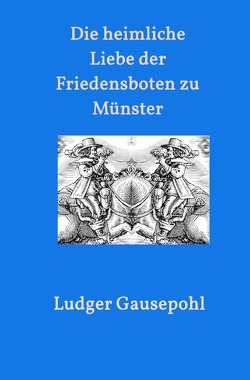 Die heimliche Liebe der Friedensboten zu Münster von Gausepohl,  Ludger