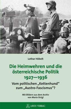 Die Heimwehren und die österreichische Politik 1927 – 1936 von Höbelt,  Lothar