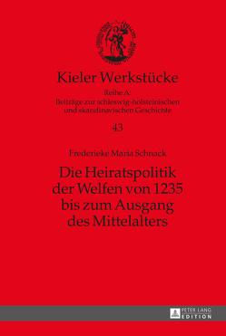 Die Heiratspolitik der Welfen von 1235 bis zum Ausgang des Mittelalters von Schnack,  Frederieke M.