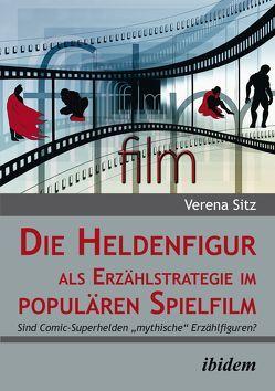 Die Heldenfigur als Erzählstrategie im populären Spielfilm von Sitz,  Verena