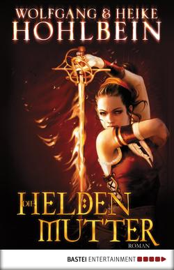 Die Heldenmutter von Hohlbein,  Heike, Hohlbein,  Wolfgang
