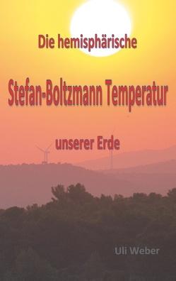 Die hemisphärische Stefan-Boltzmann Temperatur unserer Erde von Weber,  Uli