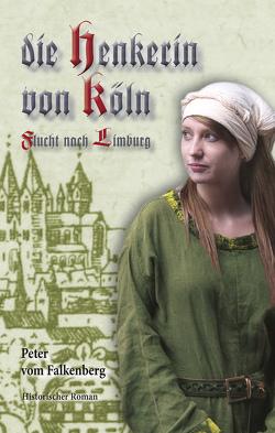 Die Henkerin von Köln Flucht nach Limburg von vom Falkenberg,  Peter