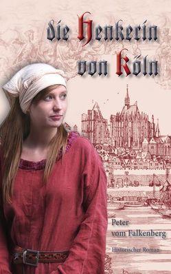 Die Henkerin von Köln von vom Falkenberg,  Peter