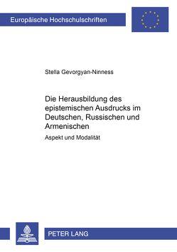 Die Herausbildung des epistemischen Ausdrucks im Deutschen, Russischen und Armenischen von Gevorgyan-Ninness,  Stella