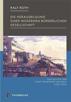 Geschichte der Stadt Frankfurt / Die Herausbildung einer modernen bürgerlichen Gesellschaft von Roth,  Ralf