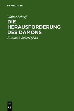 Die Herausforderung des Dämons von Scherf,  Elisabeth, Scherf,  Walter
