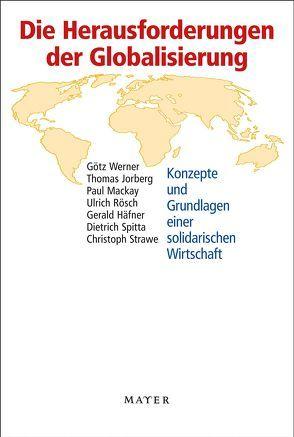 Die Herausforderungen der Globalisierung von Dietrich,  Spitta, Häfner,  Gerald, Jorberg,  Thomas, Mackay,  Paul, Rösch,  Ulrich, Werner,  Götz