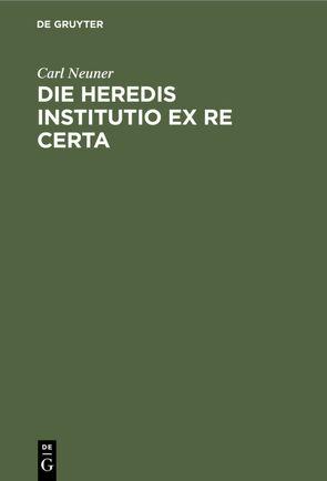 Die heredis institutio ex re certa von Neuner,  Carl