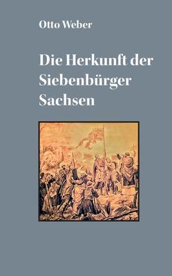 Die Herkunft der Siebenbürger Sachsen von Weber,  Otto