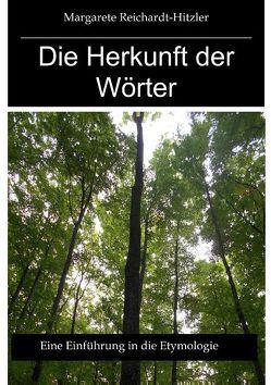 Die Herkunft der Wörter von Reichardt-Hitzler,  Margarete