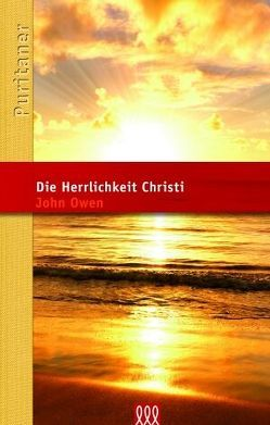 Die Herrlichkeit Christi von Owen,  John