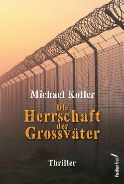 Die Herrschaft der Großväter von Koller,  Michael